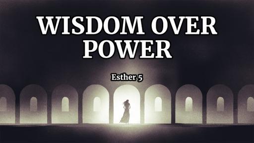 Wisdom Over Power