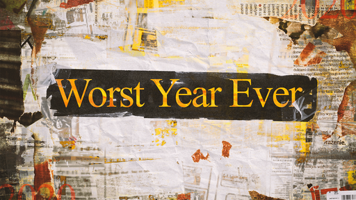 Worst Year Ever Week 3 - Pastor Mike Hooven