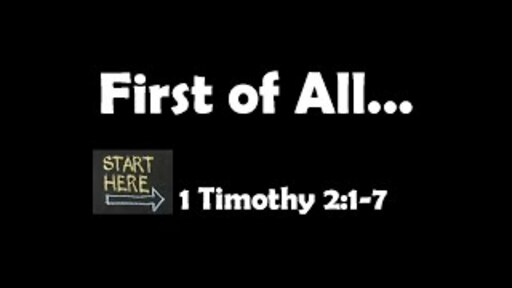 First of All (1 Timothy 2:1-7)