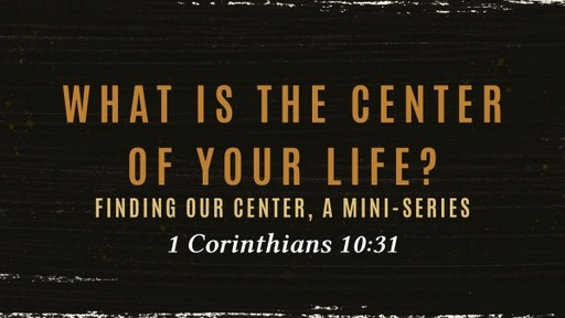 What is the Center of your Life?