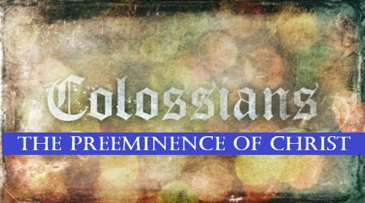 Colossians – The Preeminence of Christ