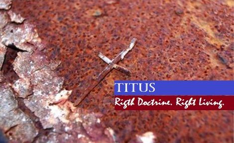 Titus – Right Doctrine. Right Living.