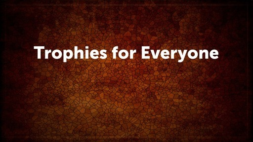 Trophies for Everyone
