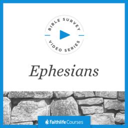 Bible Survey Video Series: Ephesians