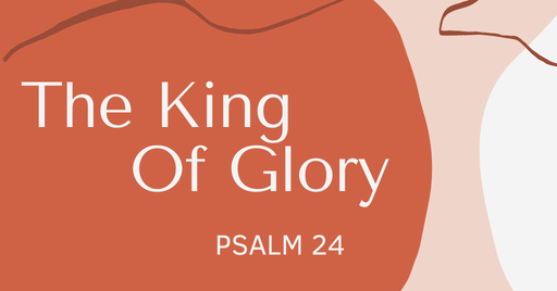 """2020-11-15 Psalm 24 """"The King Of Glory Comes"""""""