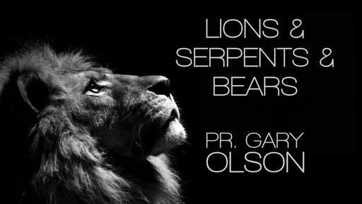 Lions & Serpents & Bears