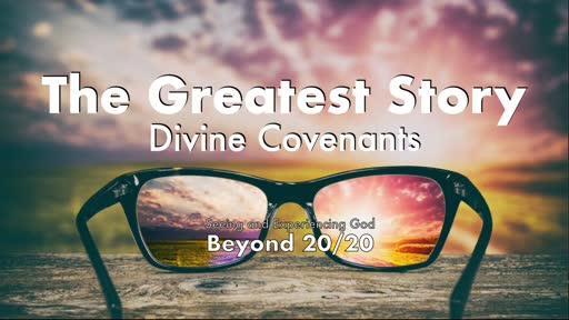 The Greatest Story: Divine Covenants 11/15/20