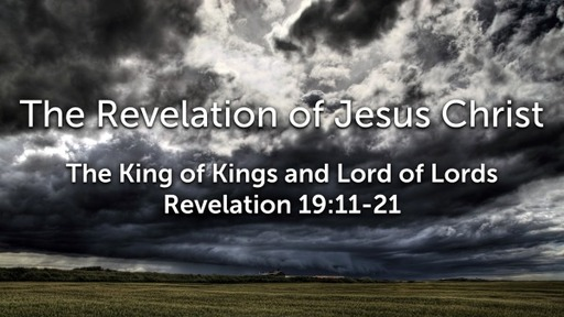 Sunday, November 15, 2020 - PM - The King of Kings and Lord of Lords - Revelation 19:11-21