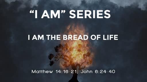 """""""I AM"""" SERIES: I AM THE BREAD OF LIFE- NOV. 8, 2020"""