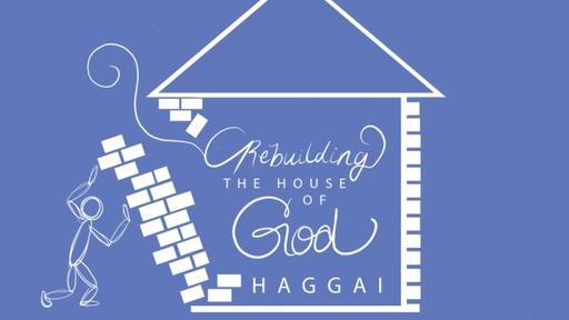 Haggai: Rebuilding the House of God
