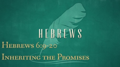 Hebrews 6:9-20-Inheriting the Promises