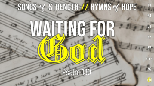 Songs of Strength, Hymns of Hope // Psalm 130