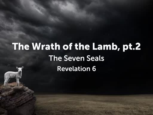 The Wrath of the lamb, rev.6 pt.2