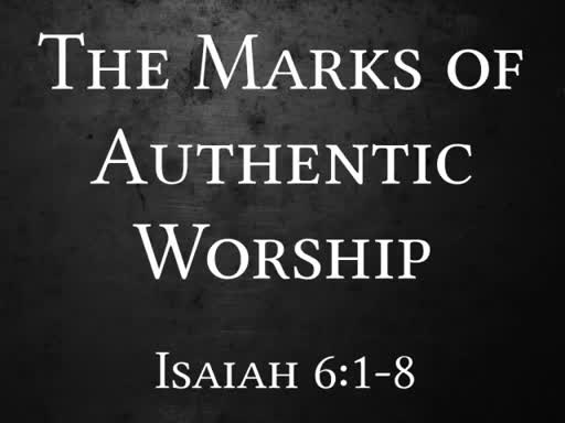 The Marks Of Authentic Worship