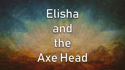 Elisha And the Axehead