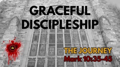 Graceful Discipleship: Mark 10:35-45