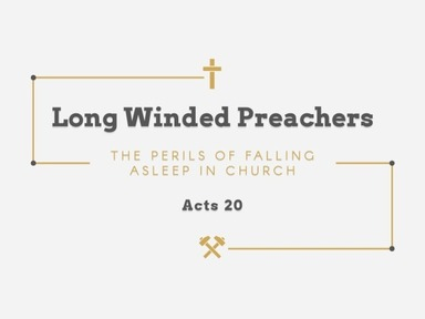 Long Winded Preachers Acts 20