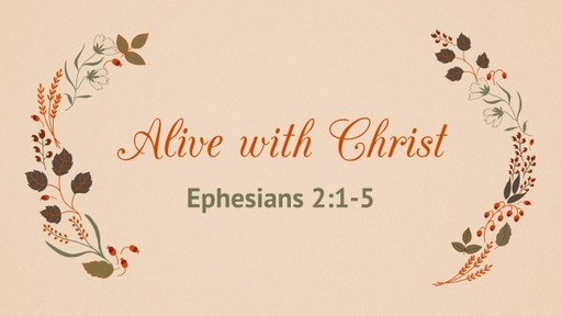 Ephesians 2:1-5, Alive with Christ