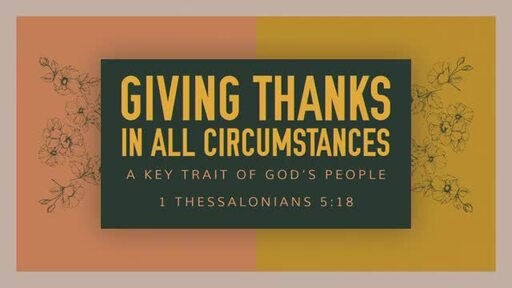 Giving Thanks in All Circumstances: A Key Trait of God's People