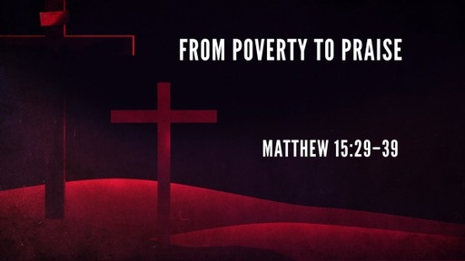 From Poverty to Praise