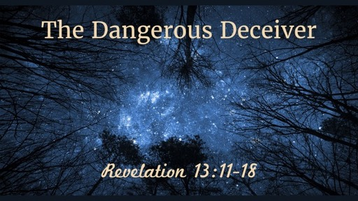 The  Dangerous Deceiver (Revelation 13:11-18)