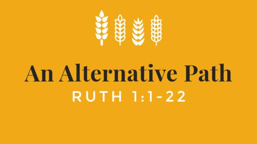 An Alternative Path - Ruth 1:1-22