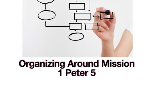 Organizing Around Mission (1 Peter 5)