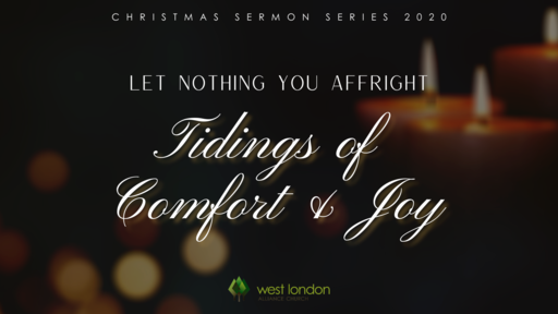 Christmas Sermon Series 2020 - Let Nothing You Affright: Tidings of Comfort & Joy