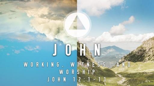 Sunday, November 29, 2020 - AM - Working, Witness, and Worship - John 12:1-11
