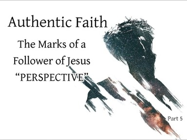 Authentic Faith - Perspective- Part 5