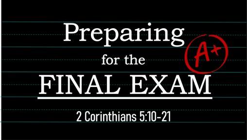 Preparing for the Final Exam (2 Corinthians 5:10-21)