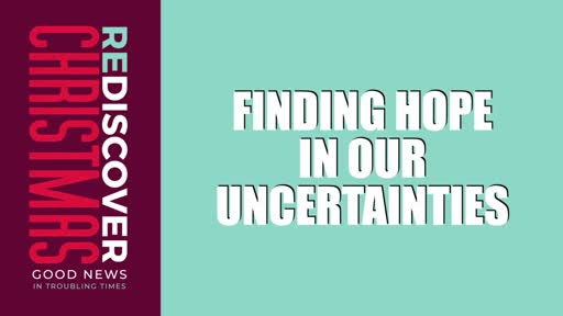 Finding Hope in Our Uncertainties 11/29/20