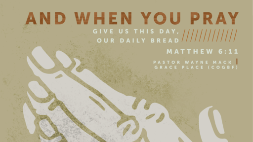 And when you pray///////Give us this day, our daily bread (Part 7.2)