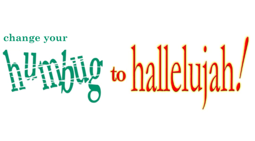 Changing Your Humbug to Hallelujah