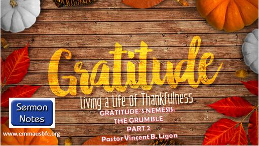 THANKSGIVING sERIES 2020 - Gratitude's Nemesis: The Grumble - Part 2 - Pastor Vincent B. Ligon