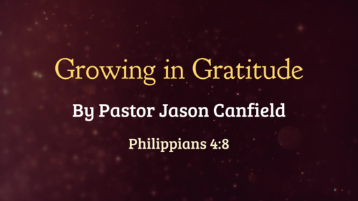 2020-11-28 Growing in Gratitude - Pastor Jason Canfield