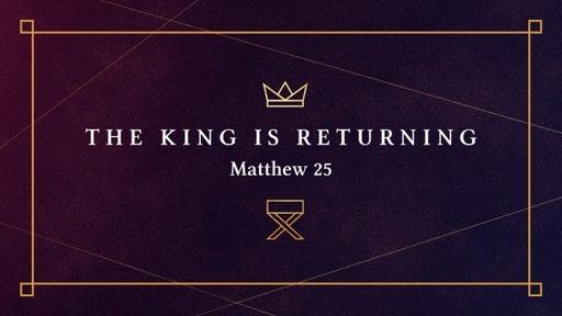 The King Is Returning - Sunday AM 12/06/20