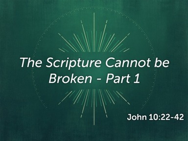 The Scripture Cannot be Broken - Part 1