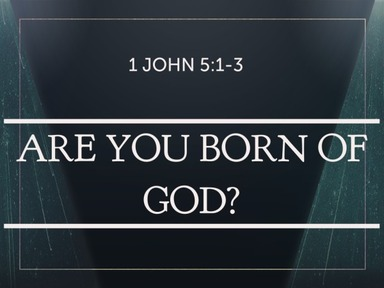 Are You Born Of God?