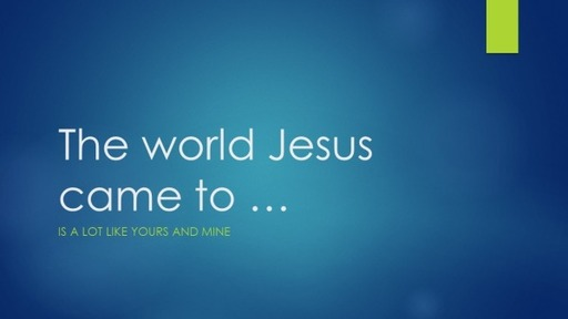 The world Jesus came to