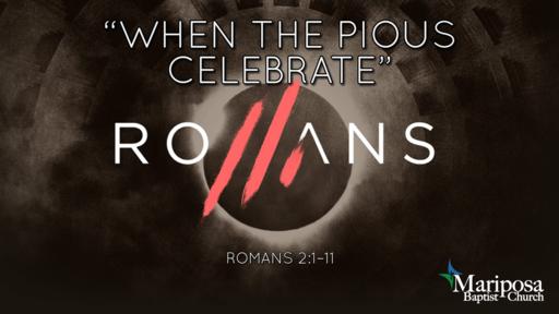"""When the Pious Celebrate"" | Romans 2:1–11"