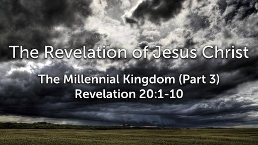Sunday, December 6, 2020 - PM - The Millennial Kingdom (Part 3) - Revelation 20:1-10