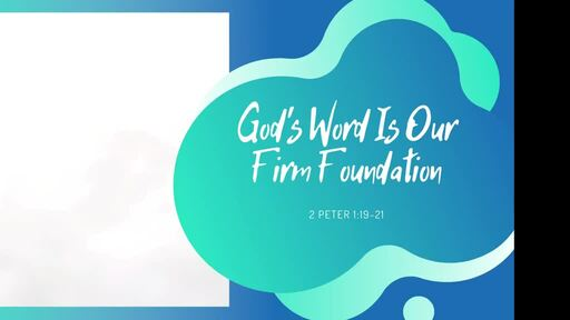 God's Word Is Our Firm Foundation | 2 Peter 1:19-21