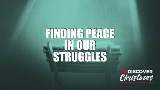 Finding Peace in Our Struggles 12/5/20