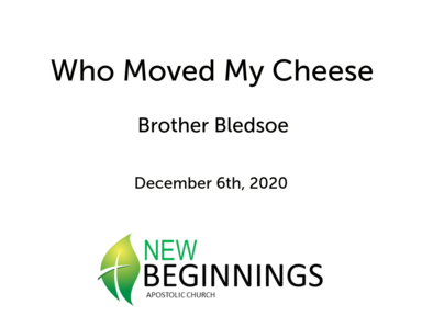 Dec 12/6 - Who Moved My Cheese - Brother Bledsoe