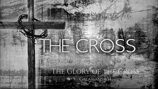 4. The Cross: The Glory of the Cross