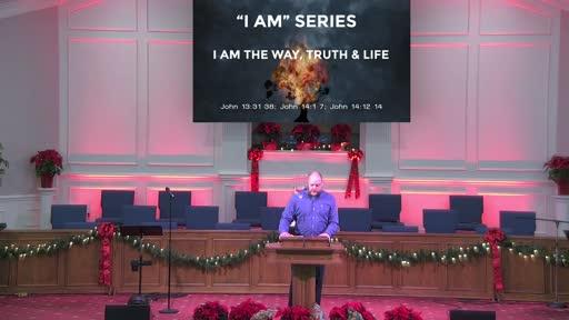 """""""I AM"""" SERIES: I AM THE WAY, TRUTH, & LIFE - DEC. 6, 2020"""