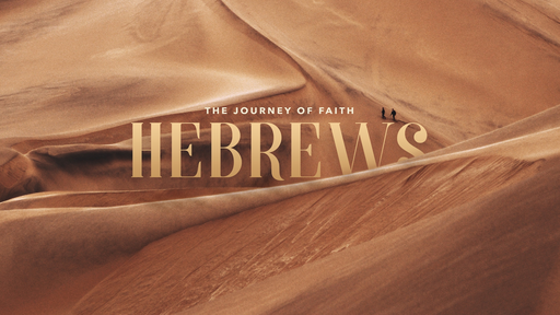 Hebrews The Journey of Faith Part 6