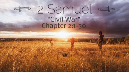 "2 Samuel 2:1-30 ""Civil War"""