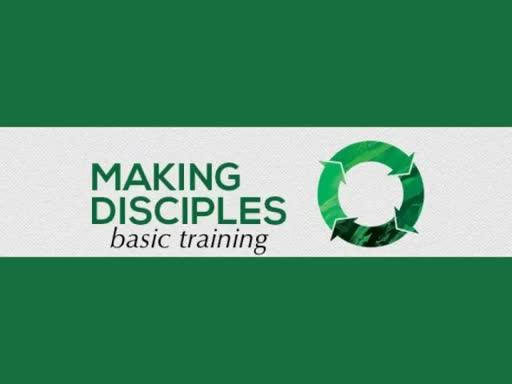 Making Disciples: Basic Training Part 4